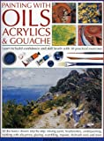 Painting with Oils, Acrylics & Gouache: A complete course of practical techniques (1844762181) by Sidaway, Ian