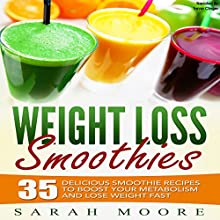 Weight Loss Smoothies: 35 Delicious Smoothie Recipes to Boost Your Metabolism and Lose Weight Fast | Livre audio Auteur(s) : Sarah Moore Narrateur(s) : Trevor Clinger