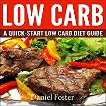 Low Carb: A Quick-Start Low Carb Diet Guide Audiobook by Daniel Foster Narrated by Terry Murphy
