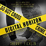 Digital Horizon: Geek Girl Mysteries, Book 3 | Sherry D. Ficklin