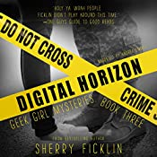 Digital Horizon: Geek Girl Mysteries, Book 3 | Sherry D. Ficklin