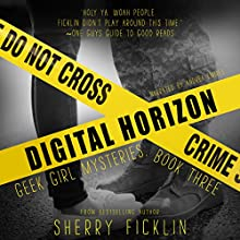 Digital Horizon: Geek Girl Mysteries, Book 3 Audiobook by Sherry D. Ficklin Narrated by Andrea Emmes