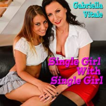 Single Girl with Single Girl | Livre audio Auteur(s) : Gabriella Vitale Narrateur(s) : Alex Taylor