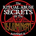 The Ritual Abuse Secrets of the Illuminati Audiobook by  ArchAngel x Narrated by Scott Berrier
