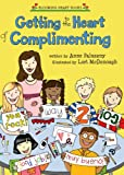 Getting to the Heart of Complimenting (Blooming Heart Books)