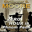 Zero Hour in Phonm Penh (       UNABRIDGED) by Christopher G. Moore Narrated by Dan Russell