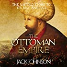 The Ottoman Empire: The Untold Story to Its Rise and Fall Hörbuch von Jack Johnson Gesprochen von: Jim Johnston