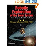 Robotic Exploration of the Solar System: Part 2: Hiatus and Renewal, 1983-1996 (Springer Praxis Books / Space...