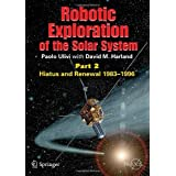 Robotic Exploration of the Solar System: Part 2: Hiatus and Renewal, 1983-1996: Part II: Hiatus and Renewal, 1983-1996 (Springer Praxis Books / Space Exploration)by Paolo Ulivi