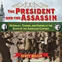 The President and the Assassin: McKinley, Terror, and Empire at the Dawn of the American Century (       UNABRIDGED) by Scott Miller Narrated by Arthur Morey
