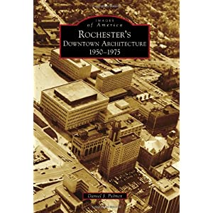 Rochester's Downtown Architecture: 1950-1975 (Images of America)