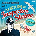 The Return of Inspector Steine Radio/TV Program by Lynne Truss Narrated by Michael Fenton Stevens, Samantha Spiro, John Ramm, Matt Green, Robert Bathhurst, Janet Ellis, Ewan Bailey
