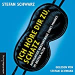Ich höre dir zu, Schatz: Aufrichtige Bekenntnisse eines Mannes im besten Alter | Stefan Schwarz