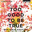 Too Good To Be True (       UNABRIDGED) by Benjamin Anastas Narrated by Tim Lundeen