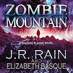 Zombie Mountain: Walking Plague Trilogy, Book, 3 (       UNABRIDGED) by J.R. Rain, Elizabeth Basque Narrated by David Doersch