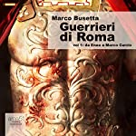 Guerrieri di Roma, Vol. 1 [Warriors of Rome, Vol. 1] | Marco Busetta