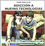 Adiccion a Nuevas Tecnologias/ Addiction to New Technologies (Saber Para Vivir/ Learn to Live) (Spanish Edition)