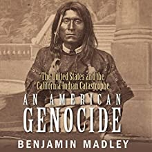 An American Genocide: The United States and the California Indian Catastrophe, 1846-1873 Audiobook by Benjamin Madley Narrated by Fajer Al-Kaisi