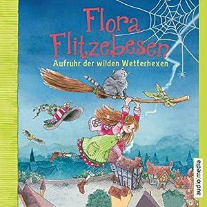 Aufruhr der wilden Wetterhexen (Flora Flitzebesen 2) Hörbuch