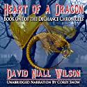 Heart of a Dragon: Book I of the DeChance Chronicles (       UNABRIDGED) by David Niall Wilson Narrated by Corey Snow