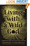 Living with a Wild God: A Nonbeliever...