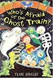 Frank Rodgers Who's Afraid of the Ghost Train? (Picture Puffin)