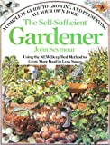 The Self-Sufficient Gardener: A Complete Guide to Growing and Preserving All Your Own Food (Using the New Deep Bed Method to Grow More Food in Less Space) (038514671X) by Seymour, John