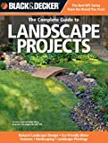 Black & Decker The Complete Guide to Landscape Projects: *Natural Landscape Design * Eco-friendly Water Features * Hardscaping * Landscape Plantings (Black & Decker Complete Guide)