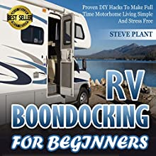 RV Boondocking for Beginners: Proven DIY Hacks to Make Full Time Motorhome Living Simple and Stress Free (       UNABRIDGED) by Steve Plant Narrated by Michael Driggs