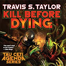 Kill Before Dying: Tau Ceti, Book 5 Audiobook by Travis S. Taylor Narrated by William Dufris