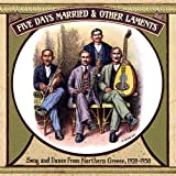Five Days Married & Other Laments: Song and Dance from Northern Greece 1928-1958