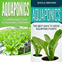 Aquaponics: A Comprehensive Guide and the Best Ways to Grow Aquaponic Plants: 2 in 1 Bundle Audiobook by Sheila Brown Narrated by Rebekah Amber Clark
