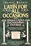 Latin for All Occasions: Lingua Latina Occasionibus Omnibus (English and Latin Edition) (0394586603) by Beard, Henry