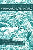 img - for Wayward Icelanders: Punishment, Boundary Maintenance, And The book / textbook / text book