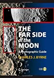 Charles J. Byrne The Far Side of the Moon: A Photographic Guide [With CDROM] (The Patrick Moore Practical Astronomy Series)