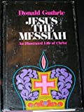 Jesus the Messiah: AN Illustrated Life of Christ (072080227X) by Donald Guthrie