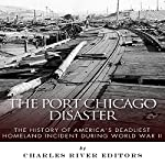The Port Chicago Disaster: The History of America's Deadliest Homeland Incident during World War II |  Charles River Editors