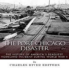 The Port Chicago Disaster: The History of America's Deadliest Homeland Incident during World War II (       UNABRIDGED) by Charles River Editors Narrated by Kelly Rhodes