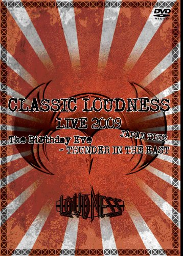 CLASSIC LOUDNESS LIVE 2009 JAPAN TOUR The Birthday Eve-THUNDER IN THE EAST [DVD]