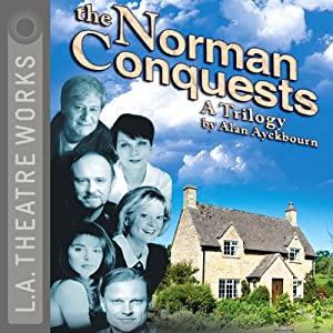 The Norman Conquests: The Complete Alan Ayckbourn Trilogy (Dramatized) | [Alan Ayckbourn]