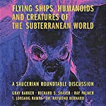 Flying Ships, Humanoids, and Creatures of the Subterranean World | Gray Barker,Richard Shaver,Ray Palmer,T. Lobsang Rampa,Raymond Bernard