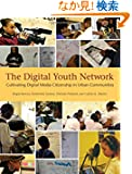 The Digital Youth Network: Cultivating Digital Media Citizenship in Urban Communities (The John D. and Catherine T. MacArt...