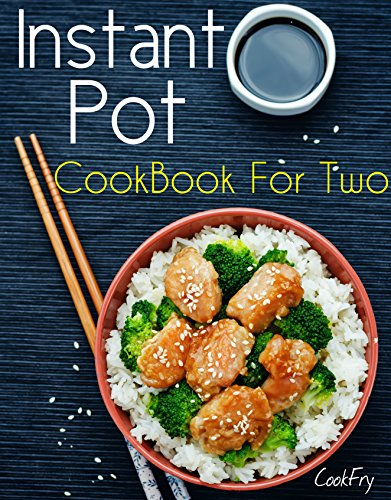 Instant Pot CookBook For Two: 80+ Wholesome, Quick & Easy Smart Pressure Cooker Recipes by CookFry Publications