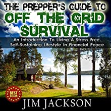 The Prepper's Guide to Off the Grid Survival: An Introduction to Living a Stress Free, Self-Sustaining Lifestyle in Financial Peace (       UNABRIDGED) by Jim Jackson Narrated by Troy McElfresh