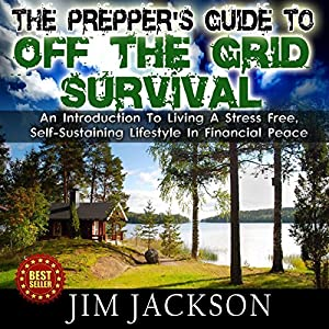The Prepper's Guide to Off the Grid Survival Audiobook