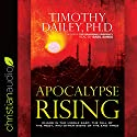Apocalypse Rising: Chaos in the Middle East, the Fall of the West, and Other Signs of the End Times Audiobook by Timothy Dailey Narrated by Basil Sands