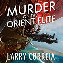 Murder on the Orient Elite: A Tale of the Grimnoir Chronicles (       UNABRIDGED) by Larry Correia Narrated by Bronson Pinchot