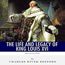 French Legends: The Life and Legacy of King Louis XVI (       UNABRIDGED) by Charles River Editors Narrated by Colin Fluxman