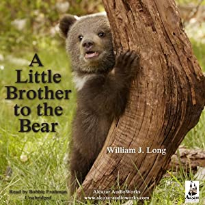 A Little Brother to the Bear | [William J. Long]