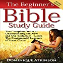 The Beginner's Bible Study Guide, Second Edition Audiobook by Dominique Atkinson Narrated by Steven Mills